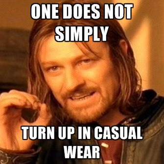 one-does-not-simply-turn-up-in-casual-wear