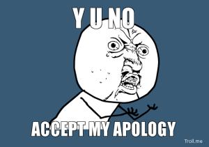 y-u-no-accept-my-apology